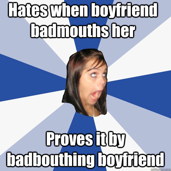 hates when boyfriend badmouths her proves it by badbouthing  - Annoying Facebook Girl