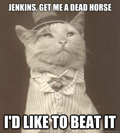 jenkins get me a dead horse id like to beat it - Aristocat