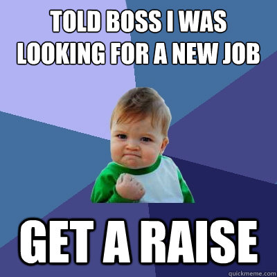 told boss i was looking for a new job get a raise - Success Kid