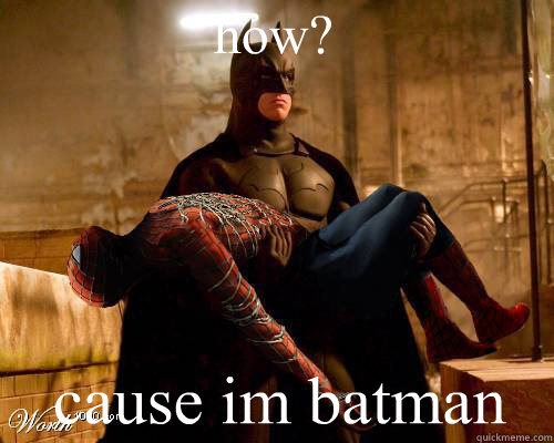 how cause im batman - Batman is King