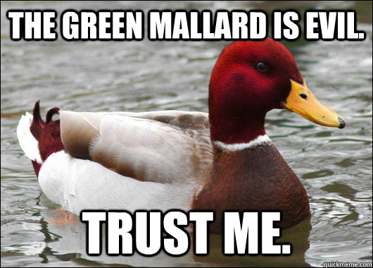 the green mallard is evil trust me - Malicious Advice Mallard