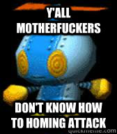 yall motherfuckers dont know how to homing attack - Yall omochao