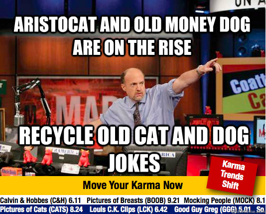 aristocat and old money dog are on the rise recycle old cat  - Mad Karma with Jim Cramer