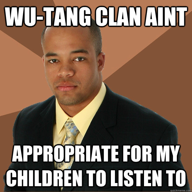 wutang clan aint appropriate for my children to listen to - Successful Black Man