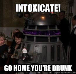 intoxicate go home youre drunk -