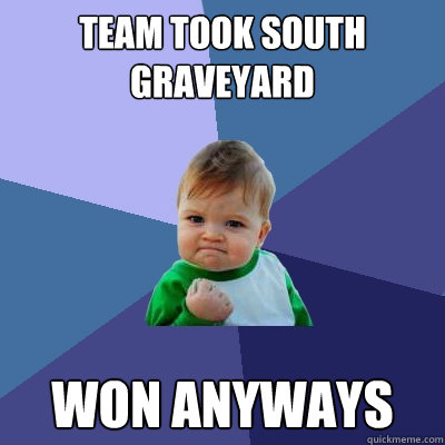 team took south graveyard won anyways - Success Kid