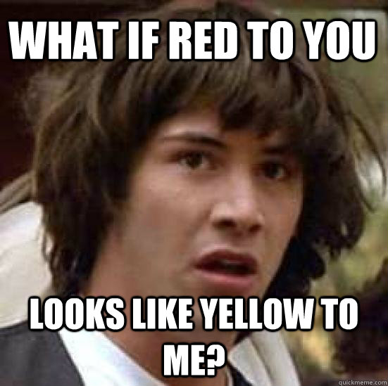 what if red to you looks like yellow to me - conspiracy keanu