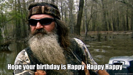 Phil duck dynasty - hope your birthday is happy happy happy