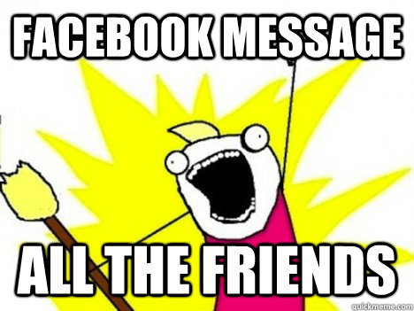 facebook message all the friends - ALL THE THINGS