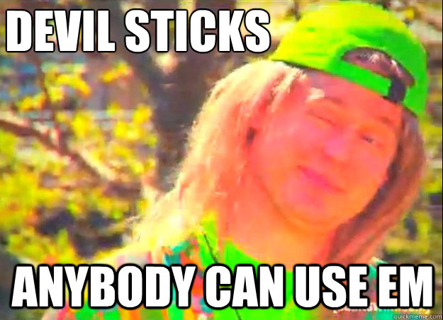 devil sticks anybody can use em - 1996 Tim Heidecker