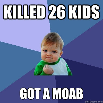 killed 26 kids got a moab - Success Kid