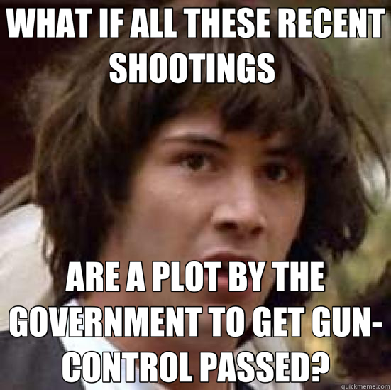 WHAT IF ALL THESE RECENT SHOOTINGS  ARE A PLOT BY THE GOVERN - conspiracy keanu