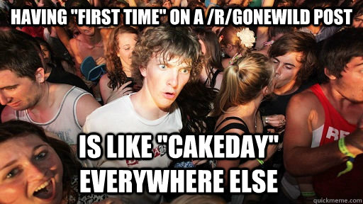 having first time on a rgonewild post is like cakeday  - Sudden Clarity Clarence
