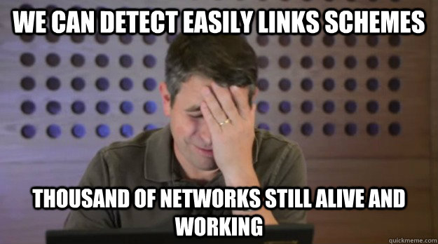 we can detect easily links schemes thousand of networks stil - Facepalm Matt Cutts