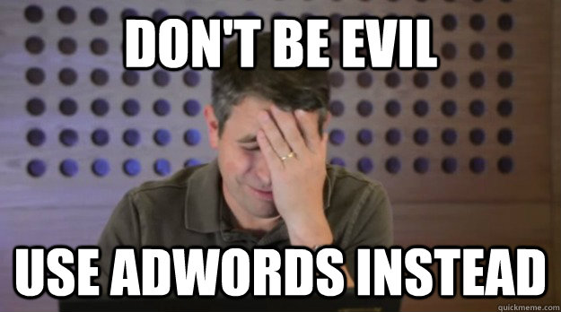 dont be evil use adwords instead - Facepalm Matt Cutts