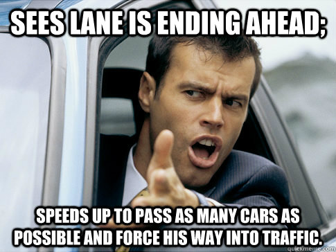 sees lane is ending ahead speeds up to pass as many cars as - Asshole driver