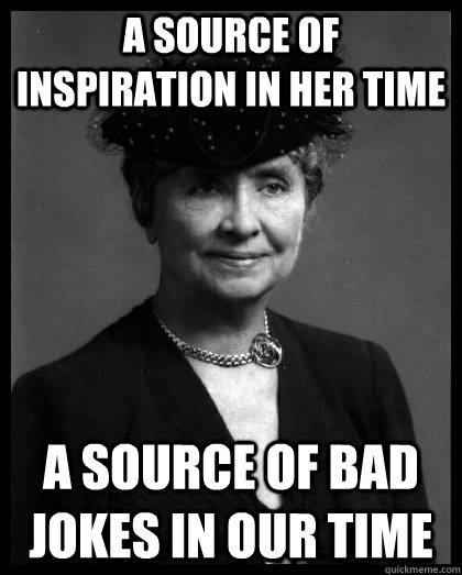 a source of inspiration in her time a source of bad jokes in -