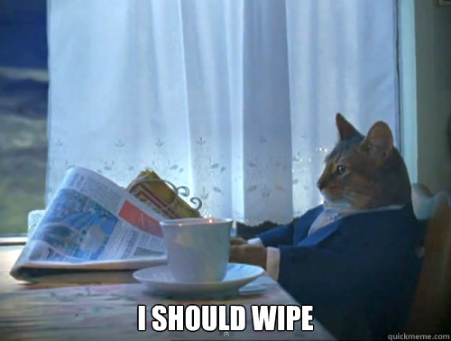 i should wipe - The One Percent Cat