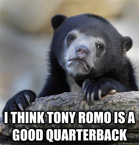 i think tony romo is a good quarterback - Confession Bear