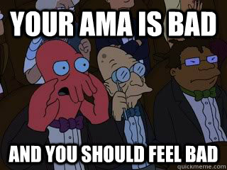your ama is bad and you should feel bad - Bad Zoidberg