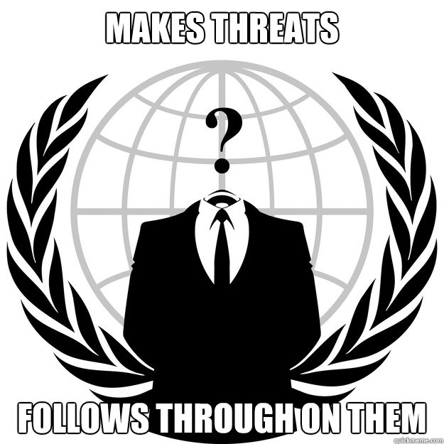 makes threats follows through on them - Good Guy Anonymous