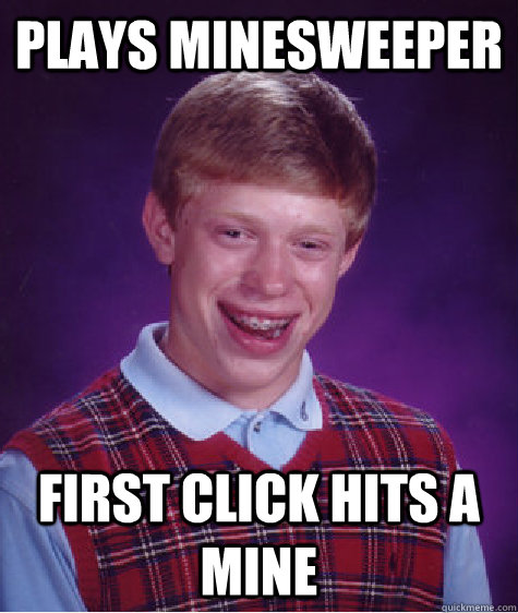 plays minesweeper first click hits a mine - Bad Luck Brian