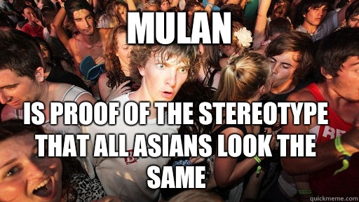 Mulan Is proof of the stereotype that all asians look the sa - Sudden Clarity Clarence