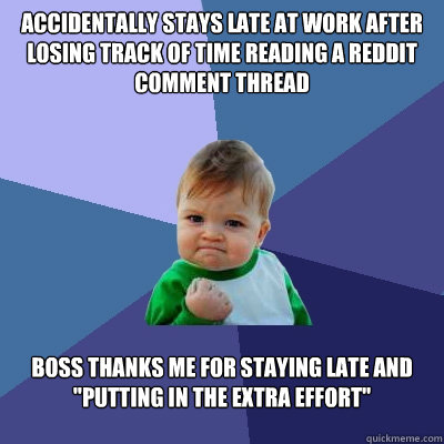 accidentally stays late at work after losing track of time r - Success Kid