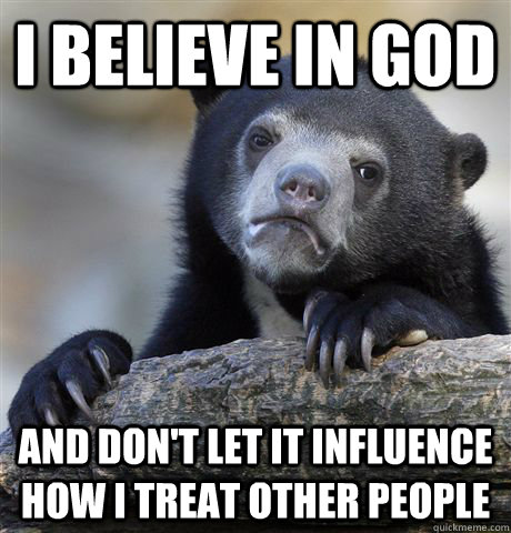i believe in god and dont let it influence how i treat othe - Confession Bear