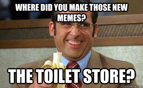 where did you make those new memes the toilet store - Toilet Store