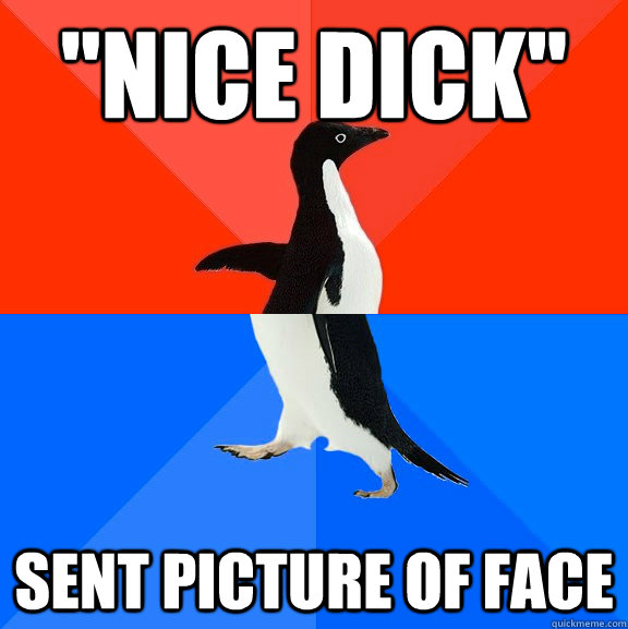 nice dick sent picture of face - Socially Awesome Awkward Penguin