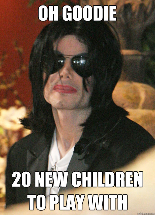 oh goodie 20 new children to play with - Bad Luck Michael Jackson