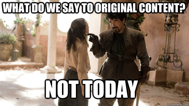 what do we say to original content not today - Arya not today