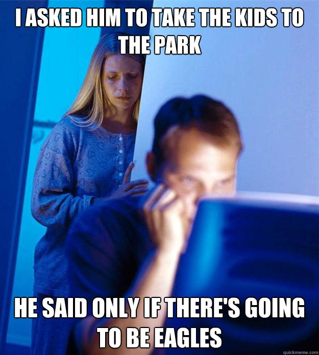 i asked him to take the kids to the park he said only if the - Redditors Wife