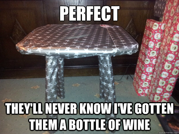 perfect theyll never know ive gotten them a bottle of wine - Supergift