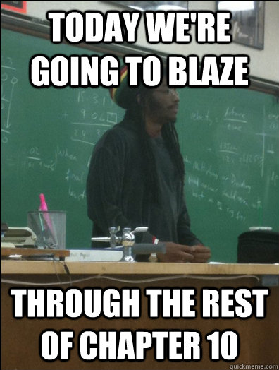 today were going to blaze through the rest of chapter 10 - Rasta Science Teacher