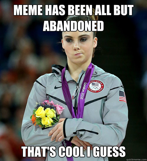 meme has been all but abandoned thats cool i guess - McKayla Not Impressed