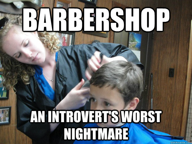 barbershop an introverts worst nightmare -