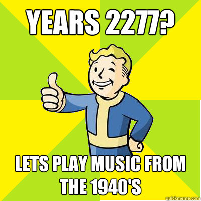 years 2277 lets play music from the 1940s - Fallout new vegas