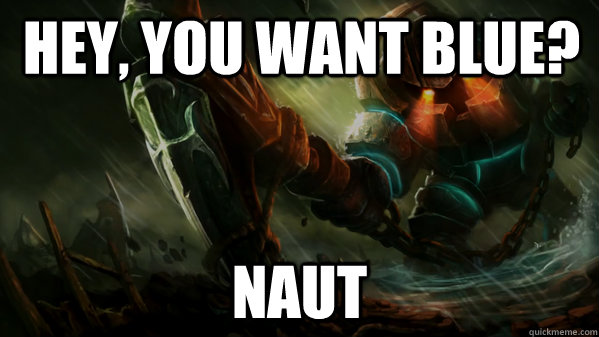 hey you want blue naut -
