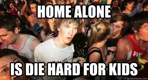 home alone is die hard for kids -