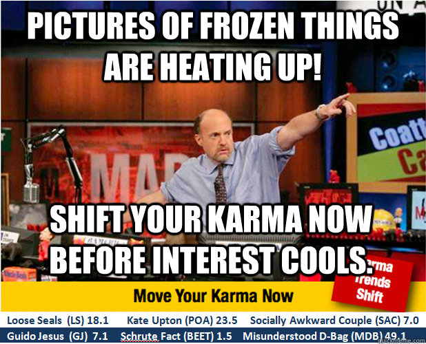 pictures of frozen things are heating up shift your karma n - Jim Kramer with updated ticker
