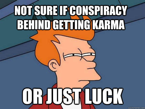 not sure if conspiracy behind getting karma or just luck - Futurama Fry