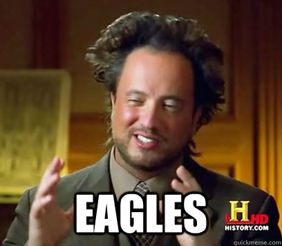 eagles - Ancient Aliens Meme Plague