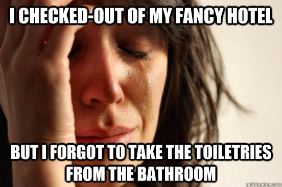 i checkedout of my fancy hotel but i forgot to take the toi - First World Problems