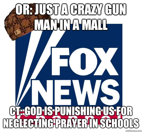 OR just a crazy gun man in a mall CT god is punishing us for - Scumbag Fox News