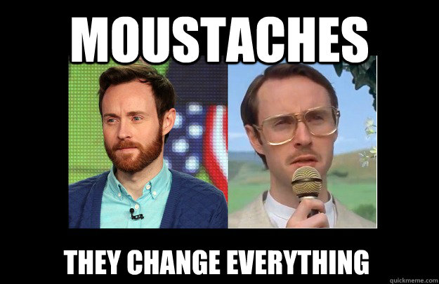 moustaches they change everything -