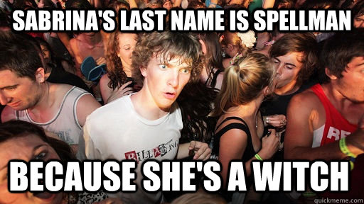 sabrinas last name is spellman because shes a witch - Sudden Clarity Clarence