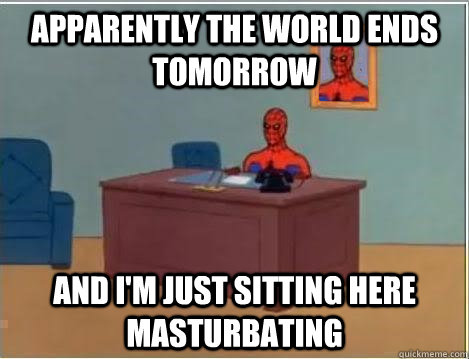 apparently the world ends tomorrow and im just sitting here - Spiderman Desk