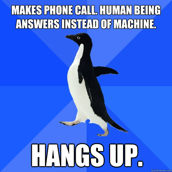 makes phone call human being answers instead of machine ha - Socially Awkward Penguin
